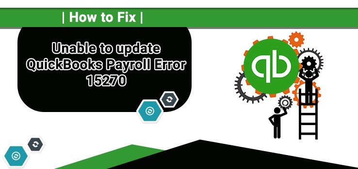 Quick Ways To Troubleshoot Quickbooks Update Error 15270
