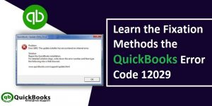 Simple Methods To Troubleshoot Quickbooks Error 12029