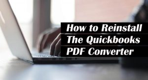Steps To Re-install Quickbooks PDF Converter [Step-By-Step Guide]