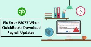 Quickbooks Payroll Error PS077 : [Fixation Guide]