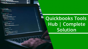 QuickBooks Tool Hub : Download, Install and Usage [Complete Guide]