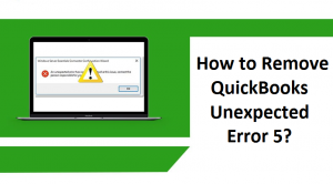 Six Exceptional Solutions to Fix QuickBooks Unexpected Error 5