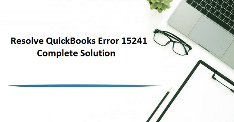 How To Resolve Quickbooks Error 15241?