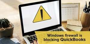 Firewall is Blocking QuickBooks? Read Why this happens and Methods to Fix it